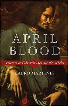 Book April Blood: Florence and the Plot against the Medici by Martines Lauro (2004-12-16)