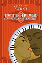Too Much Boogie: Erotic Remixes of the Dirty Blues