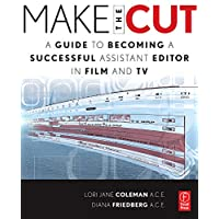Make the Cut: A Guide to Becoming a Successful Assistant Editor in Film and TV