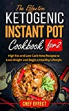 The Effective Ketogenic Instant Pot Cookbook for 2: High Fat and Low Carb Keto Recipes to Lose Weight and Begin a Healthy Lifestyle