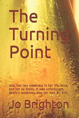 Download The Turning Point: Jess, has two weakness in her life, wine, and her ex Shelly. It was unfortunate, Shelly's weakness, was her own ex, Erin. pdf