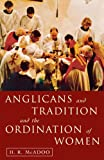 Anglicans and Tradition and the Ordination of Women, Henry McAdoo, 1853111724