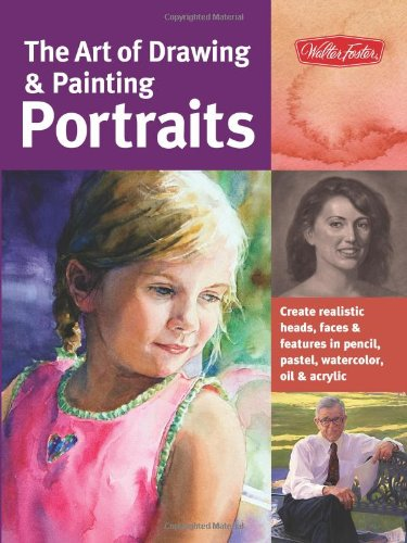 The Art Of Drawing & Painting Portraits: Create Realistic Heads, Faces & Features In Pencil, Pastel, Watercolor, Oil & Acrylic (Collector's Series)
