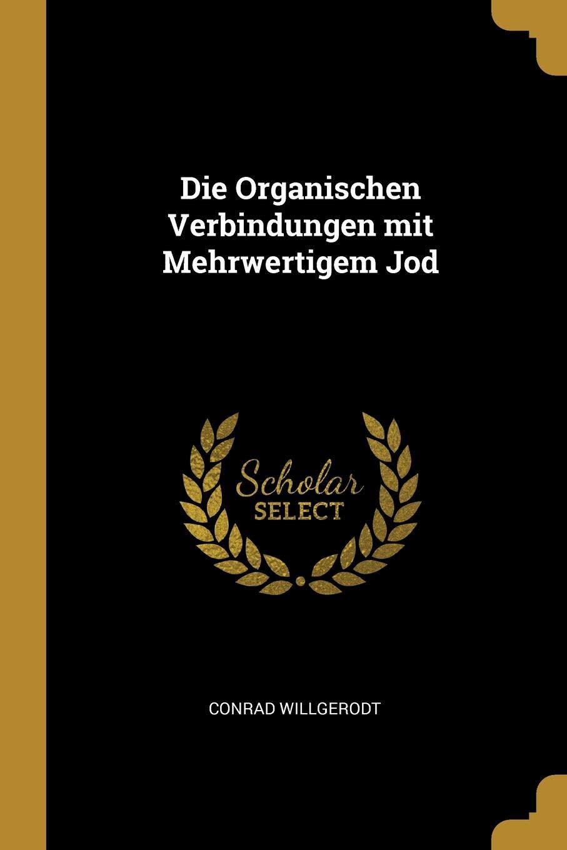 Die Organischen Verbindungen Mit Mehrwertigem Jod Conrad