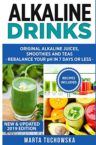 Alkaline Drinks: Original Alkaline Smoothies, Juices and Teas- Rebalance your pH in 7 Days or Less (Alkaline Drinks, Alkaline Diet for Beginners)