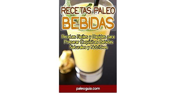 Recetas Paleo: Bebidas: Recetas Faciles y Rapidas para Preparar Exquisitas Bebidas Naturales y Nutritivas (Paleo Recetas nº 8) (Spanish Edition) - Kindle ...