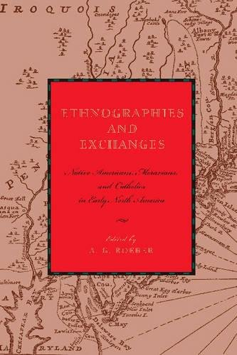 Ethnographies and Exchanges: Native Americans, Moravians, and Catholics in Early North America (Max Kade German-American