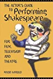 The Actor's Guide to Performing Shakespeare, Madd Harold, 1580650465