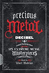 """Decibel magazine is regarded as the best extreme music magazine around.         Precious Metal gathers pieces from Decibel's most popular feature, the monthly """"Hall of Fame"""" which documents the making of landmark metal albums ..."""