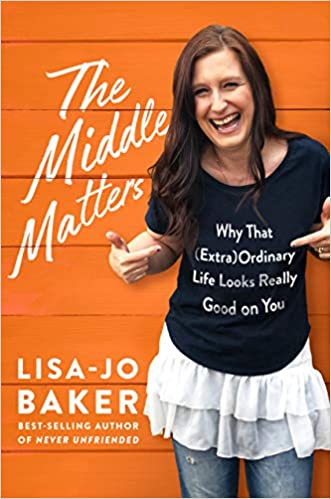 The Middle Matters: Why That (Extra)Ordinary Life Looks Really Good on You: Lisa-Jo Baker: 9780525652847: Amazon.com: Books