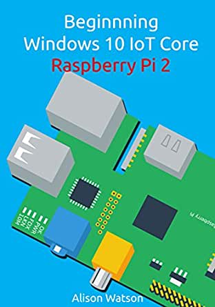 Beginning Windows 10 IoT Core Raspberry Pi 2 (English Edition ...