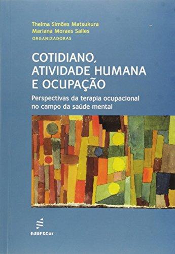 Cotidiano, Atividade Humana e Ocupação. Perspectivas da Terapia Ocupacional no Campo da Saúde Mental