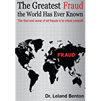 The Greatest Fraud the World Has Ever Known: Self-Deception (Business and Economics Book 1)