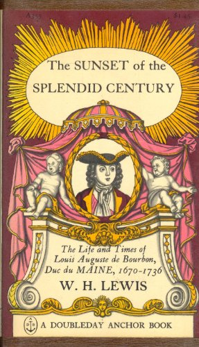The sunset of the splendid century;: The life and times of Louis Auguste de Bourbon, duc du Maine. 1670-1736 (A Doubleday Anchor book)