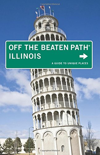Illinois Off the Beaten Path®: A Guide To Unique Places (Off the Beaten Path Series)