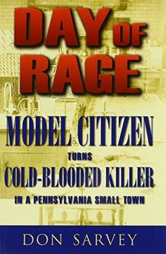 Day of Rage: Model Citizen Turns Cold-Blooded Killer in a Pennsylvania Small Town by Don Sarvey (2011-08-19) PDF