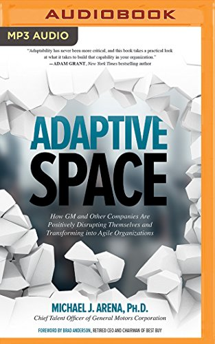 Adaptive Space: How GM and Other Companies are Positively Disrupting Themselves and Transforming into Agile Organizations by McGraw-Hill Education on Brilliance Audio