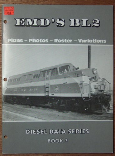 EMD'S BL2: Plans, Photos, Roster, Variations (Diesel Data Series, Book 3)