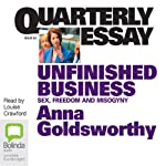 Quarterly Essay: Unfinished Business: Sex, Freedom and Misogyny | Anna Goldsworthy