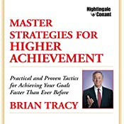 Master Strategies for Higher Achievement: Practical and Proven Tactics for Achieving Your Goals Faster Than Ever Before. | Brian Tracy
