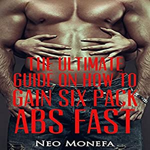 The Ultimate Guide on How to Gain Six Pack Abs Fast Audiobook
