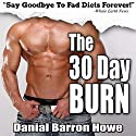 The 30 Day Burn Diet: Lose 30 Pounds or More in 30 Days Without Working Out! Audiobook by Dan Howe Narrated by Eddie Frierson
