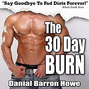 The 30 Day Burn Diet: Lose 30 Pounds or More in 30 Days Without Working Out! Audiobook