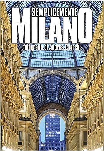 Andrea Cherchi - Semplicemente Milano. Ediz. Illustrata 1 BOOKS: Amazon.de: Bücher