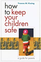 How to Keep Your Children Safe: A Guide for Parents Paperback