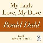 My Lady Love, My Dove (A Roald Dahl Short Story) | Roald Dahl