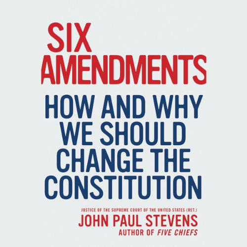 Six Amendments: How and Why We Should Shift the Constitution