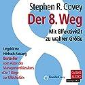 Der 8. Weg: Mit Effektivität zu wahrer Größe Hörbuch von Stephen R. Covey Gesprochen von: Heiko Grauel, Sonngard Dressler