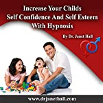Increase Your Child's Self Confidence and Self Esteem with Hypnosis | Janet Mary Hall
