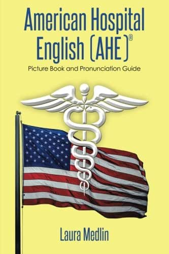 American Hospital English (AHE): Picture Book and Pronunciation Guide