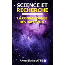 SCIENCE ET RECHERCHE: LA CONNAISSANCE DES RAPPORTS ! (French Edition)
