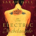 The Electric Michelangelo Audiobook by Sarah Hall Narrated by Joe Jameson