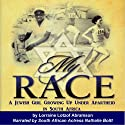 My Race: A Jewish Girl Growing Up Under Apartheid in South Africa Audiobook by Lorraine Lotzof Abramson Narrated by Nathalie Boltt