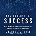 The Science of Success: How Market-Based Management Built the World's Largest Private Company Hörbuch von Charles G. Koch Gesprochen von: Erik Synnestvedt
