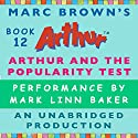 Arthur and the Popularity Test Audiobook by Marc Brown Narrated by Mark Linn-Baker