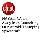 NASA Is Weeks Away from Launching an Asteroid-Thumping Spacecraft | Eric Mack