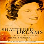Shattered Dreams: My Life as a Polygamist's Wife   Irene Spencer