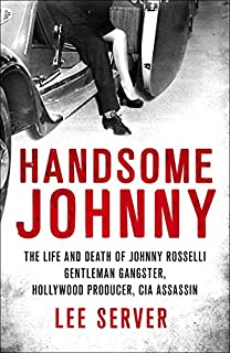 Book Cover: Handsome Johnny: The Life and Death of Johnny Rosselli: Gentleman Gangster, Hollywood Producer, CIA Assassin