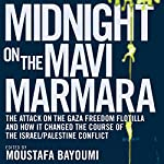 Midnight on the Mavi Marmara: The Attack on the Gaza Freedom Flotilla and How It Changed the Course of the Israel/Palestine Conflict | Moustafa Bayoumi (editor)