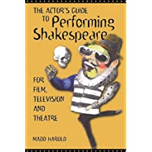 The Actor's Guide to Performing Shakespeare: For Film, Television and Theatre