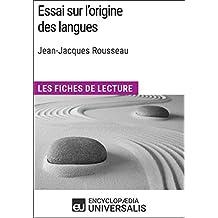 Essai sur l'origine des langues de Jean-Jacques Rousseau: Les Fiches de lecture d'Universalis (French Edition)