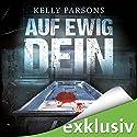 Auf ewig dein Hörbuch von Kelly Parsons Gesprochen von: Josef Vossenkuhl