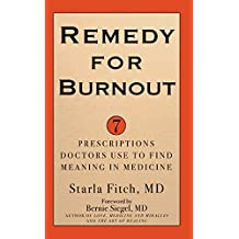 Remedy for Burnout: 7 Prescriptions Doctors Use to Find Meaning in Medicine