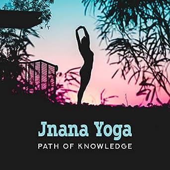Jnana Yoga: Path of Knowledge, Spiritual Yoga Exercises ...