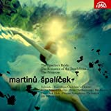 Martinu: Spalicek, The Spectre's Bride, Romance of the Dandelions, The Primrose