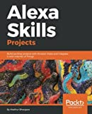 Alexa Skills Projects: Build exciting projects with Amazon Alexa and integrate it with Internet of Things